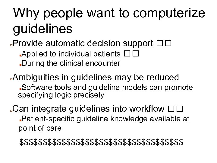 Why people want to computerize guidelines □ Provide automatic decision support Applied to individual