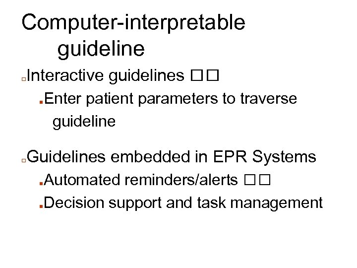Computer-interpretable guideline □ Interactive guidelines ■ □ Enter patient parameters to traverse guideline Guidelines