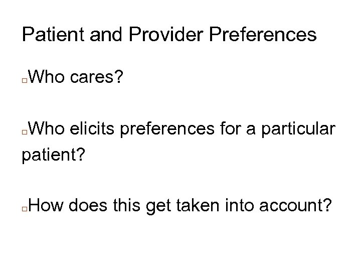Patient and Provider Preferences □ Who cares? Who elicits preferences for a particular patient?