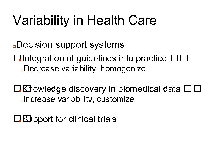 Variability in Health Care Decision support systems ■Integration of guidelines into practice □ □