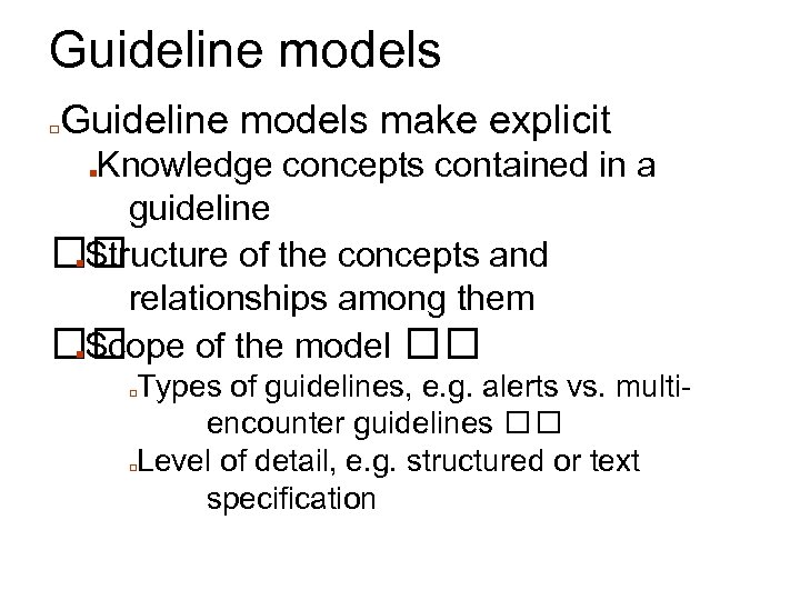 Guideline models □ Guideline models make explicit Knowledge concepts contained in a guideline ■Structure