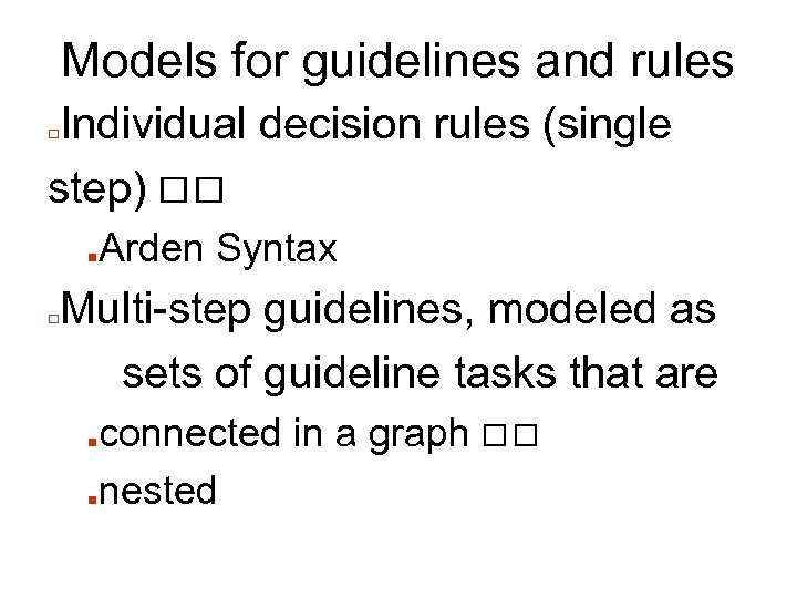 Models for guidelines and rules Individual decision rules (single step) □ ■ □ Arden