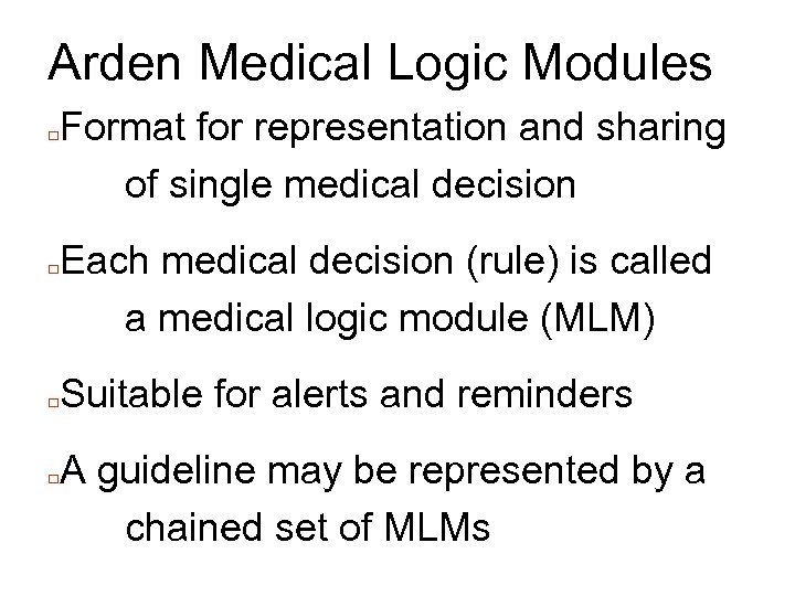 Arden Medical Logic Modules □ □ Format for representation and sharing of single medical