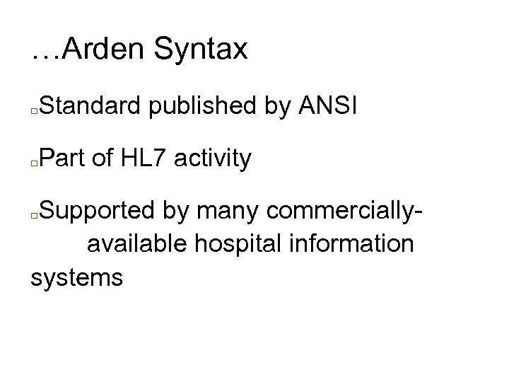 …Arden Syntax □ Standard published by ANSI □ Part of HL 7 activity Supported
