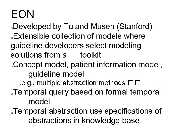 EON Developed by Tu and Musen (Stanford) □Extensible collection of models where guideline developers