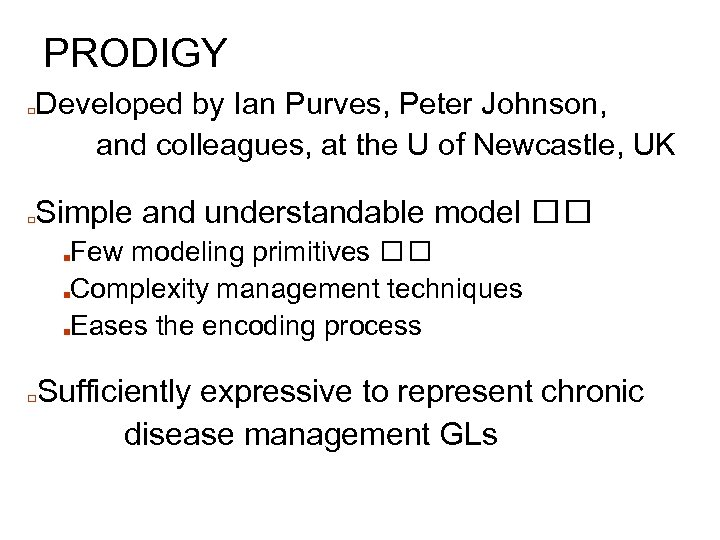 PRODIGY □ □ Developed by Ian Purves, Peter Johnson, and colleagues, at the U