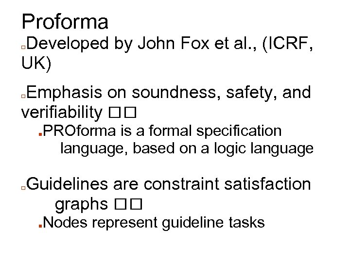 Proforma Developed by John Fox et al. , (ICRF, UK) □ Emphasis on soundness,