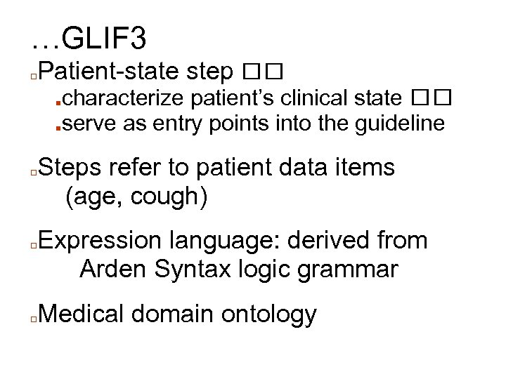 …GLIF 3 □ Patient-state step characterize patient's clinical state ■serve as entry points into