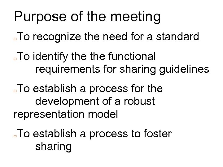 Purpose of the meeting □ □ To recognize the need for a standard To
