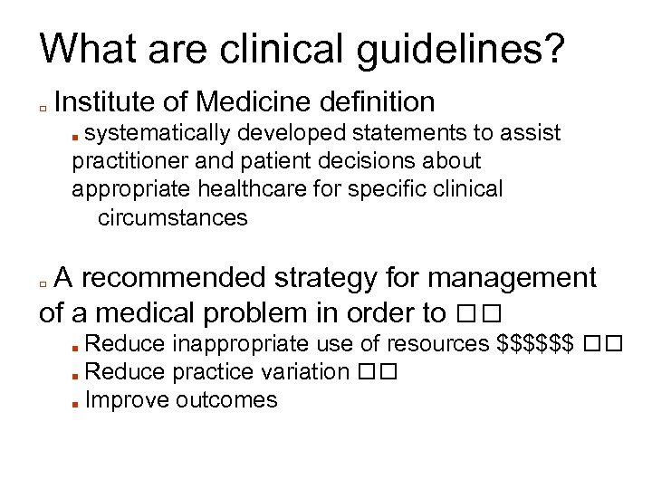 What are clinical guidelines? □ Institute of Medicine definition systematically developed statements to assist