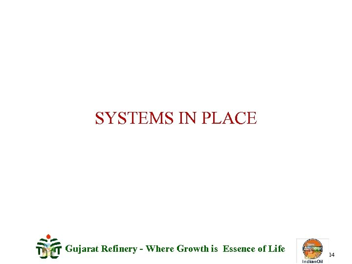 SYSTEMS IN PLACE Gujarat Refinery - Where Growth is Essence of Life 14
