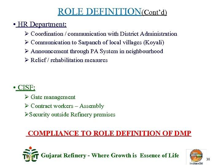 ROLE DEFINITION(Cont'd) • HR Department: Ø Coordination / communication with District Administration Ø Communication