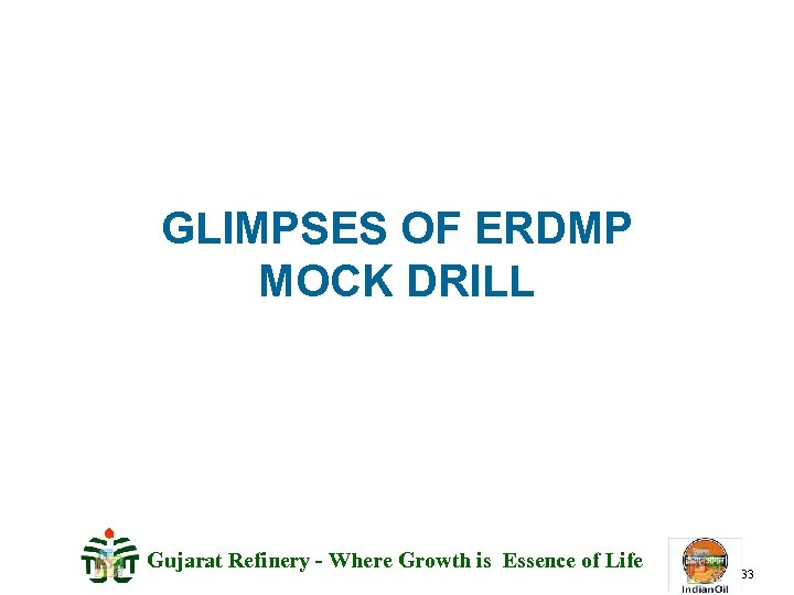 GLIMPSES OF ERDMP MOCK DRILL Gujarat Refinery - Where Growth is Essence of Life