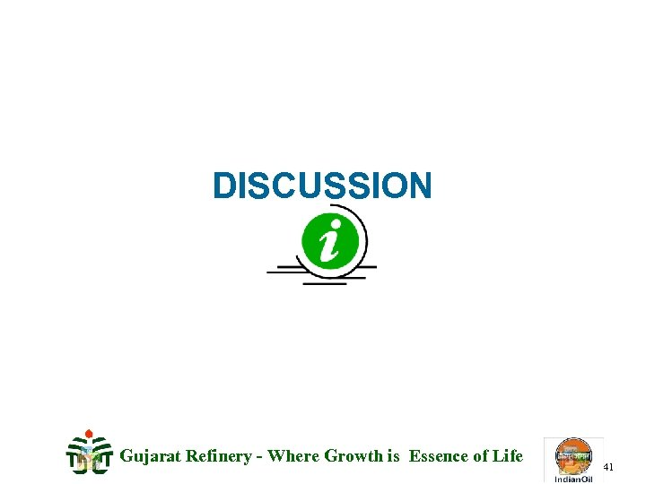 DISCUSSION Gujarat Refinery - Where Growth is Essence of Life 41
