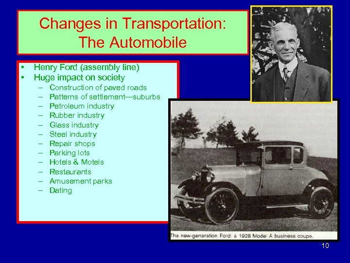 Changes in Transportation: The Automobile • • Henry Ford (assembly line) Huge impact on