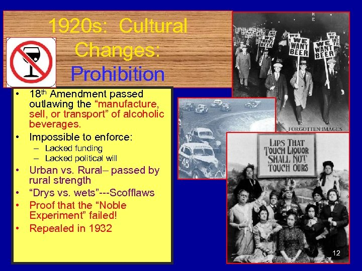 "1920 s: Cultural Changes: Prohibition • 18 th Amendment passed outlawing the ""manufacture, sell,"