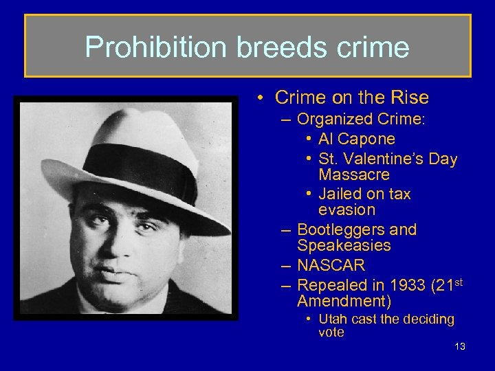 Prohibition breeds crime • Crime on the Rise – Organized Crime: • Al Capone