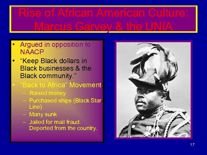 Rise of African American Culture: Marcus Garvey & the UNIA • Argued in opposition