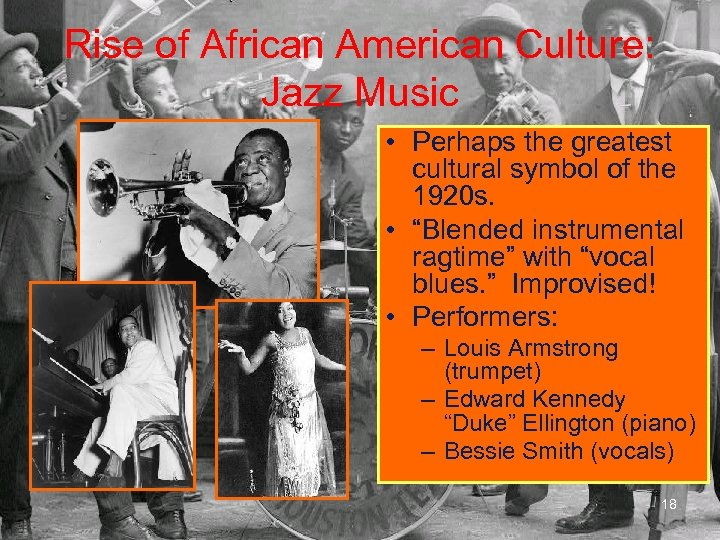 Rise of African American Culture: Jazz Music • Perhaps the greatest cultural symbol of