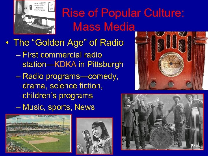"Rise of Popular Culture: Mass Media • The ""Golden Age"" of Radio –"
