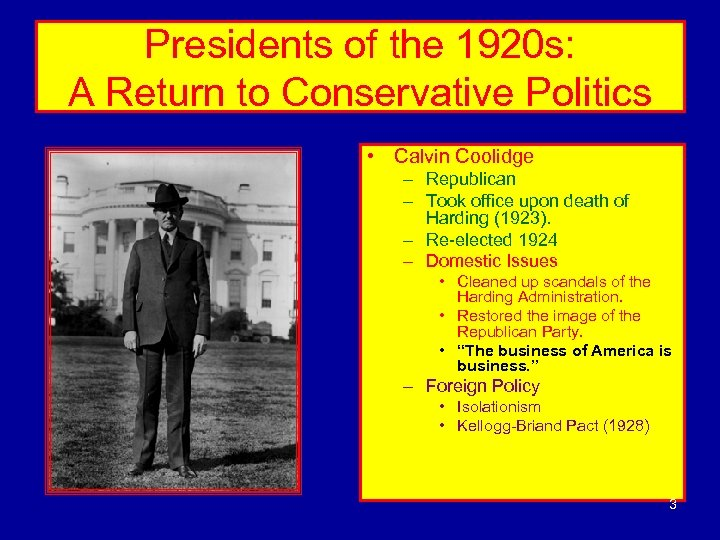 Presidents of the 1920 s: A Return to Conservative Politics • Calvin Coolidge –