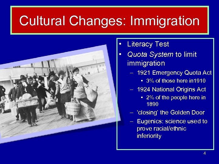 Cultural Changes: Immigration • Literacy Test • Quota System to limit immigration – 1921
