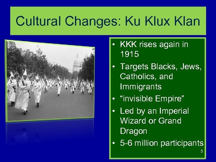 Cultural Changes: Ku Klux Klan • KKK rises again in 1915 • Targets Blacks,
