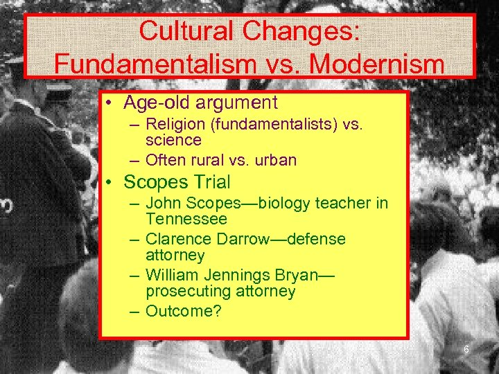 Cultural Changes: Fundamentalism vs. Modernism • Age-old argument – Religion (fundamentalists) vs. science –