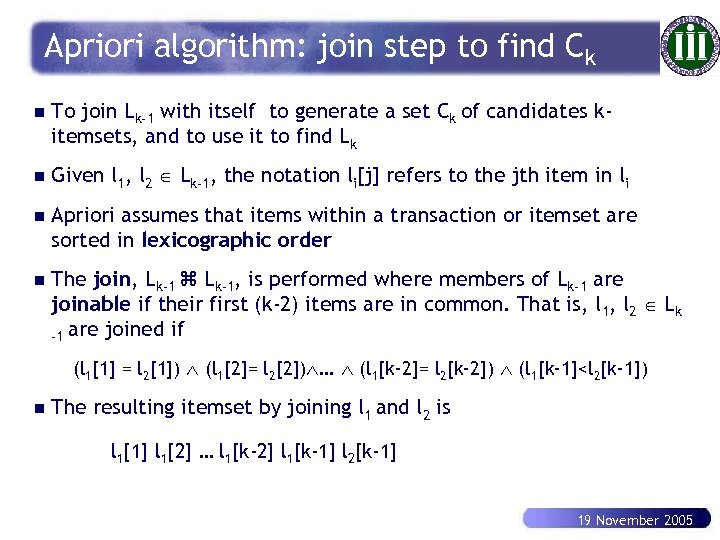 Apriori algorithm: join step to find Ck n To join Lk-1 with itself to