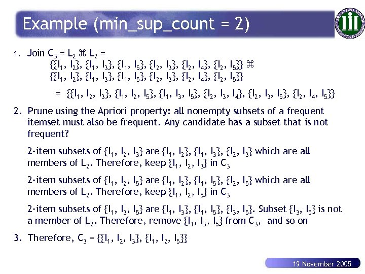 Example (min_sup_count = 2) 1. Join C 3 = L 2 = {{I 1,