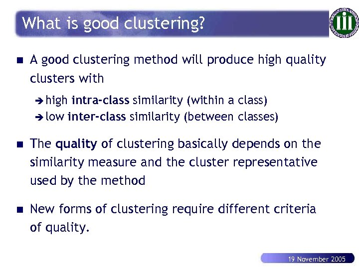 What is good clustering? n A good clustering method will produce high quality clusters
