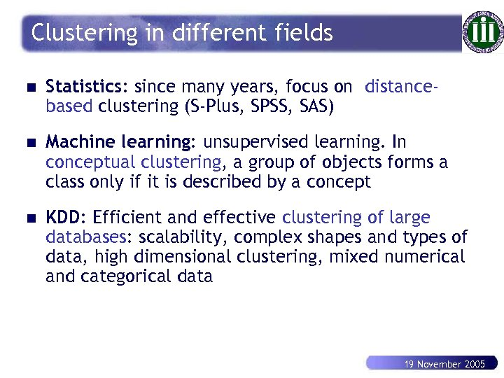 Clustering in different fields n Statistics: since many years, focus on distancebased clustering (S-Plus,