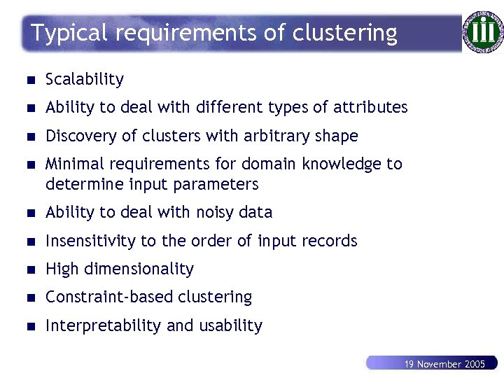 Typical requirements of clustering n Scalability n Ability to deal with different types of