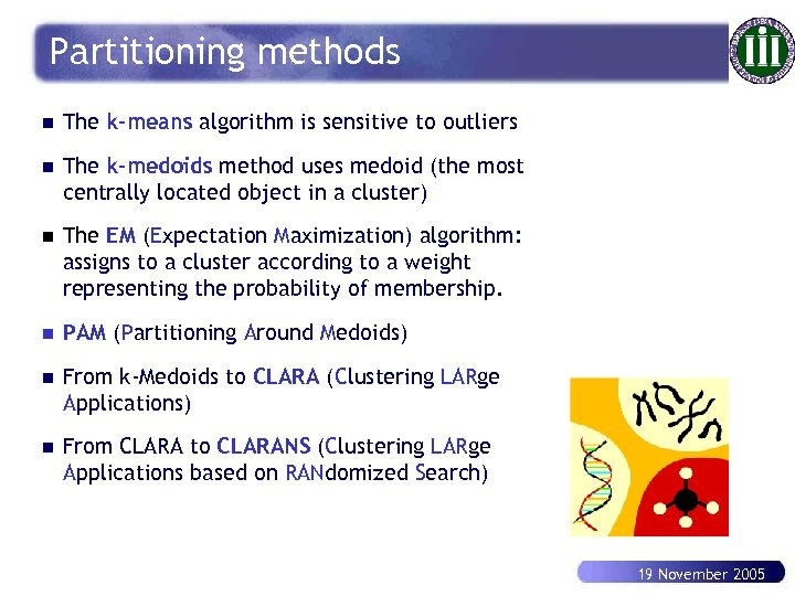 Partitioning methods n The k-means algorithm is sensitive to outliers n The k-medoids method