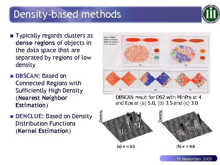 Density-based methods n Typically regards clusters as dense regions of objects in the data