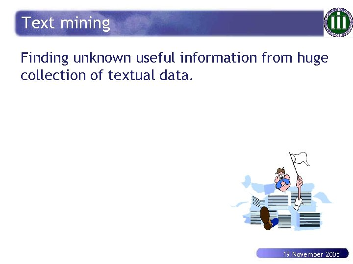 Text mining Finding unknown useful information from huge collection of textual data. 19 November