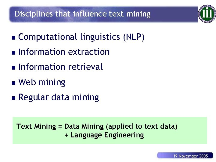Disciplines that influence text mining n Computational linguistics (NLP) n Information extraction n Information