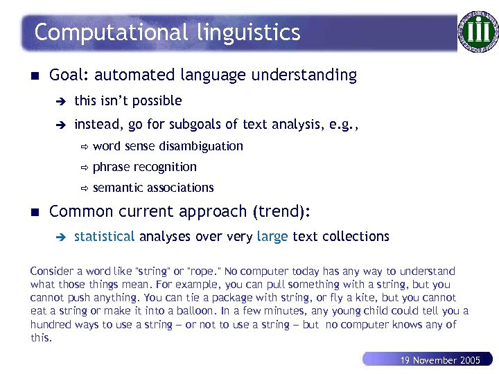 Computational linguistics n Goal: automated language understanding è this isn't possible è instead, go