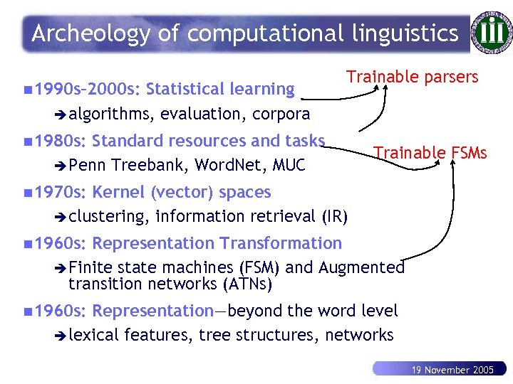 Archeology of computational linguistics n 1990 s– 2000 s: Statistical learning è algorithms, evaluation,
