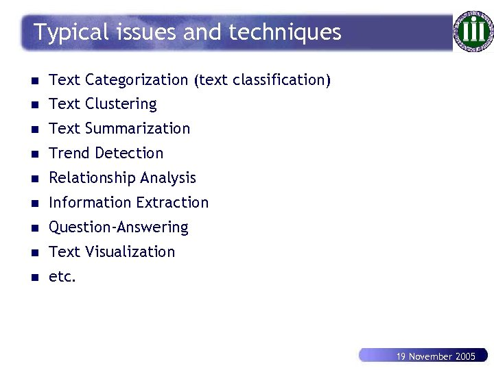 Typical issues and techniques n Text Categorization (text classification) n Text Clustering n Text