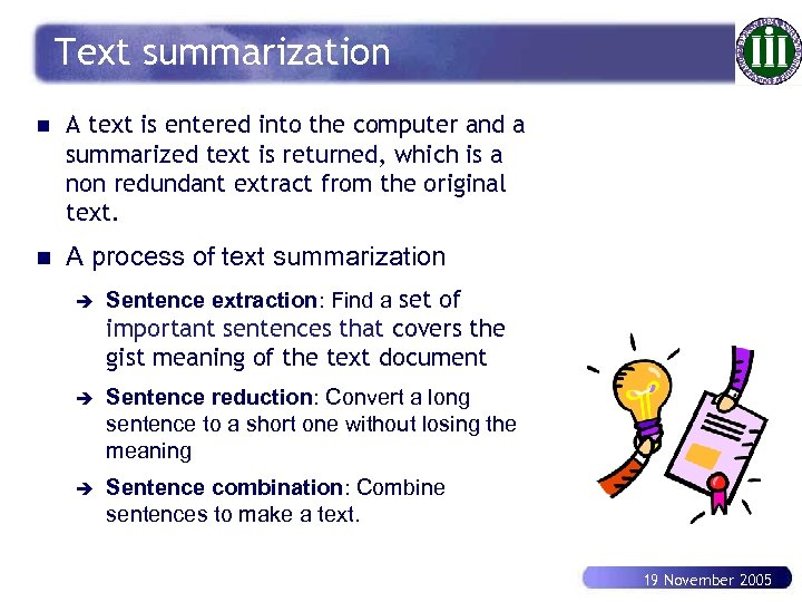 Text summarization n A text is entered into the computer and a summarized text