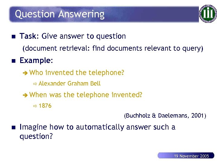 Question Answering n Task: Give answer to question (document retrieval: find documents relevant to