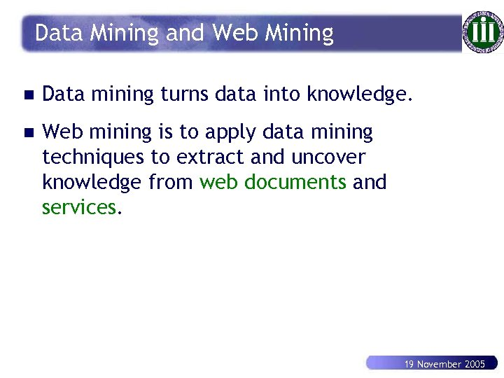 Data Mining and Web Mining n Data mining turns data into knowledge. n Web
