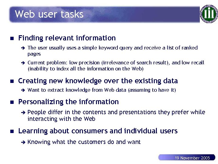 Web user tasks n Finding relevant information è è n The user usually uses