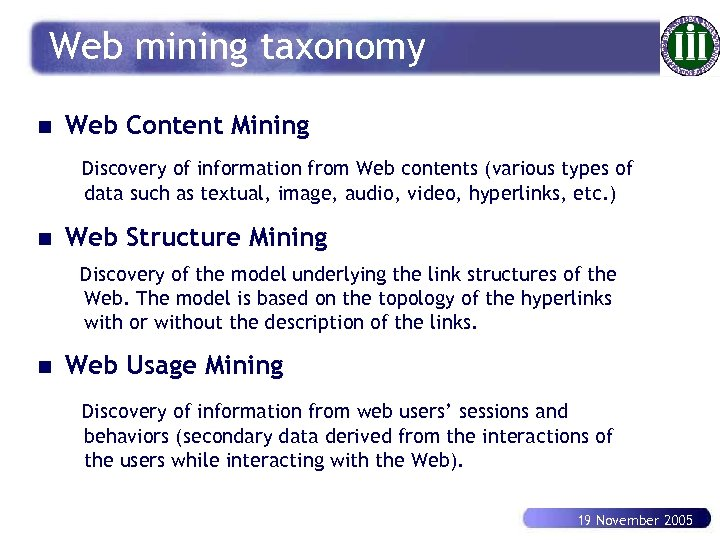 Web mining taxonomy n Web Content Mining Discovery of information from Web contents (various