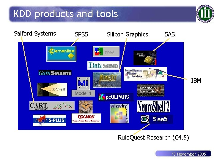 KDD products and tools Salford Systems SPSS Silicon Graphics SAS IBM Rule. Quest Research