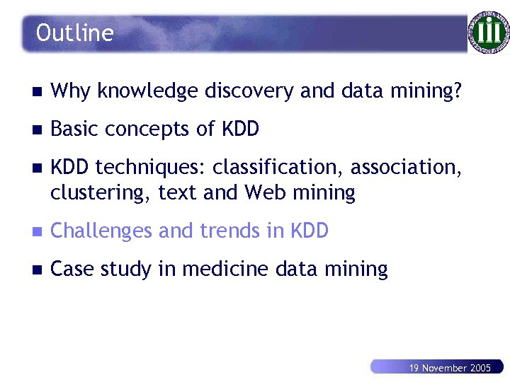 Outline n Why knowledge discovery and data mining? n Basic concepts of KDD n