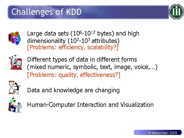 Challenges of KDD Large data sets (106 -1012 bytes) and high dimensionality (102 -103
