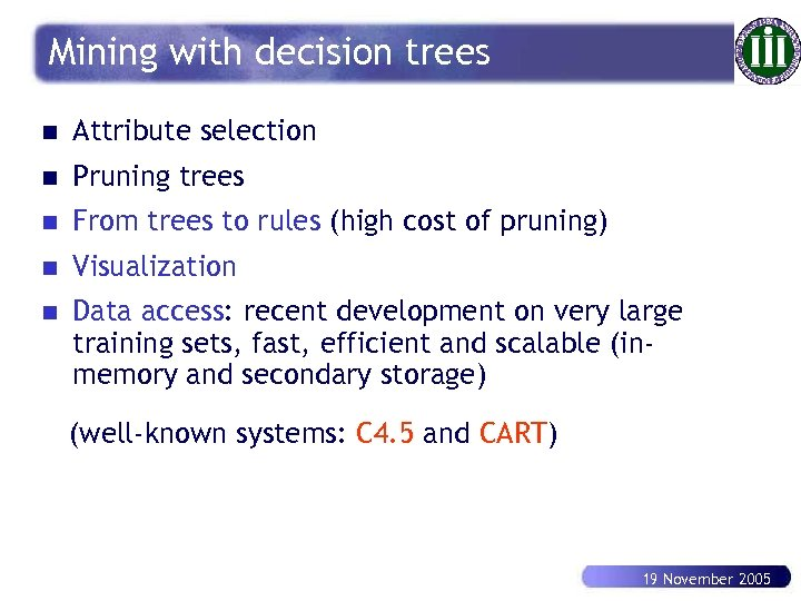 Mining with decision trees n Attribute selection n Pruning trees n From trees to