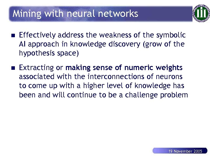 Mining with neural networks n Effectively address the weakness of the symbolic AI approach